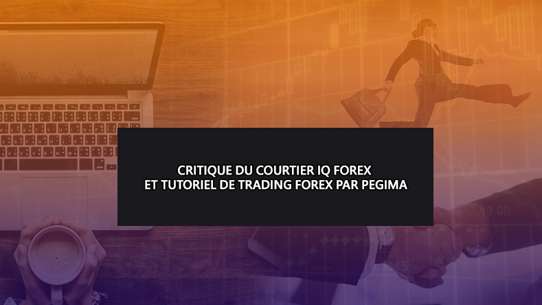 Critique du courtier IQ Forex et tutoriel de trading Forex par Pegima – Français