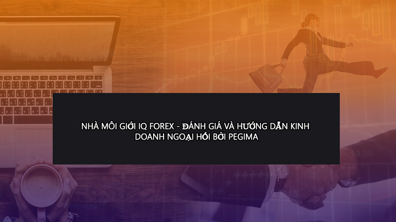 IQ-Forex-Broker-Review-Tutorial-in-vietnamese-by-pegima-education